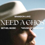'I Need a Ghost' – Brandon Lake's Latest Single