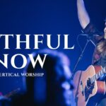 Vertical Worship's Soulful Track – Faithful Now